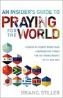 An Insider's Guide to Praying for the World  country-by-country prayer guide   inspiring faith stories   on-the-ground insights   up-to-date-maps
