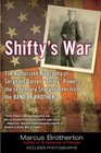 Shifty's War The Authorized Biography of Sergeant Darrell Shifty Powers the Legendary Sharpshooter from the Band of Brothers