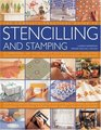 The Complete Practical Guide to Stenciling and Stamping 165 inspirational and stylish projects with easy-to-follow instructions and illustrated with  stencil and stamp  techniques for interiors