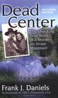 Dead Center : The Shocking True Story of a Murder on Snipe Mountain