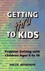 Getting Thru to Kids Problem Solving With Children Ages 6 to 18