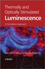 Thermally and Optically Stimulated Luminescence A Simulation Approach