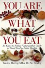 You Are What You Eat An Easy-To-Follow Naturopathic Guide To Good Food  Better Health