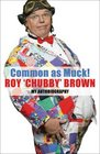 Common as Muck The Autobiography of Roy Chubby Brown