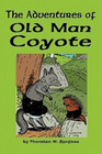 The Adventures of Old Man Coyote: Beloved Tales of Peter Rabbit and his Green Forest Friends
