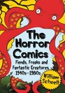 The Horror Comics Fiends Freaks and Fantastic Creatures 1940s-1980s