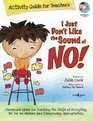 I Just Don't Like the Sound of No! Activity Guide for Teachers: Classroom Ideas for Teaching the Skills of Accepting 'No' for an Answer and Disagreein