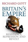 Britain's Empire Resistance Repression and Revolt