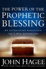 The Power of the Prophetic Blessing An Astonishing Revelation for a New Generation