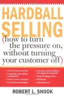 Hardball Selling How to Turn the Pressure On Without Turning Your Customer Off