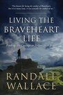 Living the Braveheart Life Finding the Courage to Follow Your Heart