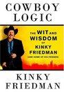 Cowboy Logic The Wit and Wisdom of Kinky Friedman