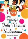 511 Things Only Women Understand