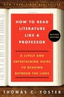 How to Read Literature Like a Professor Revised A Lively and Entertaining Guide to Reading Between the Lines