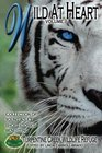 Wild at Heart Young Adult Short Stories Benefiting Turpentine Creek Wildlife Refuge