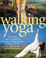 Walking Yoga Incorporate Yoga Principles into Dynamic Walking Routines for Physical Health Mental Peace and Spiritual Enrichment
