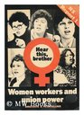 Hear this brother Women workers and union power