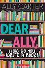 Dear Ally How Do You Write a Book