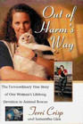 Out of Harm's Way The Extraordinary True Story of One Woman's Lifelong Devotion to Animal Rescue
