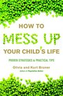 How to Mess Up Your Child's Life Proven Strategies  Practical Tips