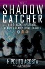 The Shadow Catcher A US Agent Infiltrates Mexico's Deadly Crime Cartels