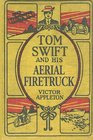 Tom Swift and His Aerial Firetruck A Tom Swift Sr Novella