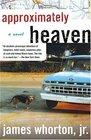 Approximately Heaven : A Novel