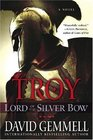 Troy Lord of the Silver Bow A Novel