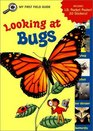 Looking at Bugs (My First Field Guides)