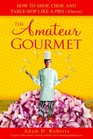 The Amateur Gourmet How to Shop Chop and Table Hop Like a Pro