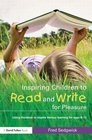 Inspiring Children to Read and Write for Pleasure Using Literature to Inspire Literacy learning for Ages 8-12
