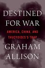 Destined for War: America, China, and Thucydides's Trap