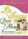 Life Lessons for Busy Moms: Essential Ingredients to Organize and Balance Your World (Chicken Soup for the Soul)