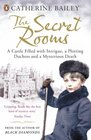 The Secret Rooms A True Story of a Haunted Castle a Plotting Duchess and a Family Secret