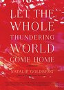 Let the Whole Thundering World Come Home A Memoir