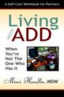 Living With Add When You're Not the One Who Has It: A Workbook For Partners
