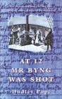 At 12 Mr Byng was Shot