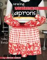 Sewing Vintage Aprons: Classic Aprons for Today's Lifestyle