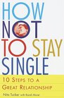 How Not to Stay Single  10 Steps to a Great Relationship