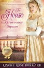 The House in Grosvenor Square A Novel of Regency England