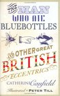 The Man Who Ate Bluebottles And Other Great British Eccentrics
