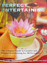 Perfect Entertaining The Ultimate Guide to Creative and Elegant Entertaining for All Occasions