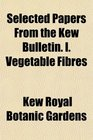 Selected Papers From the Kew Bulletin I Vegetable Fibres