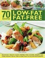 70 Low-Fat Fat-Free Recipes Deliciously healthy soups starters main courses desserts and cakes Shown step-by-step in more than 70 colour photographs