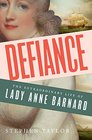 Defiance The Extraordinary Life of Lady Anne Barnard