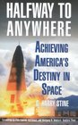 Halfway to Anywhere Achieving America's Destiny in Space