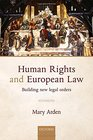 Human Rights and European Law Building New Legal Orders