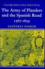 The Army of Flanders and the Spanish Road 1567-1659 : The Logistics of Spanish Victory and Defeat in the Low Countries' Wars (Cambridge Studies in Early Modern History)