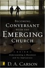 Becoming Conversant with the Emerging Church : Understanding a Movement and Its Implications
