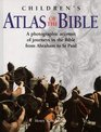 The Children's Atlas of the Bible A Photographic Account of Journeys in the Bible from Abraham to St Paul